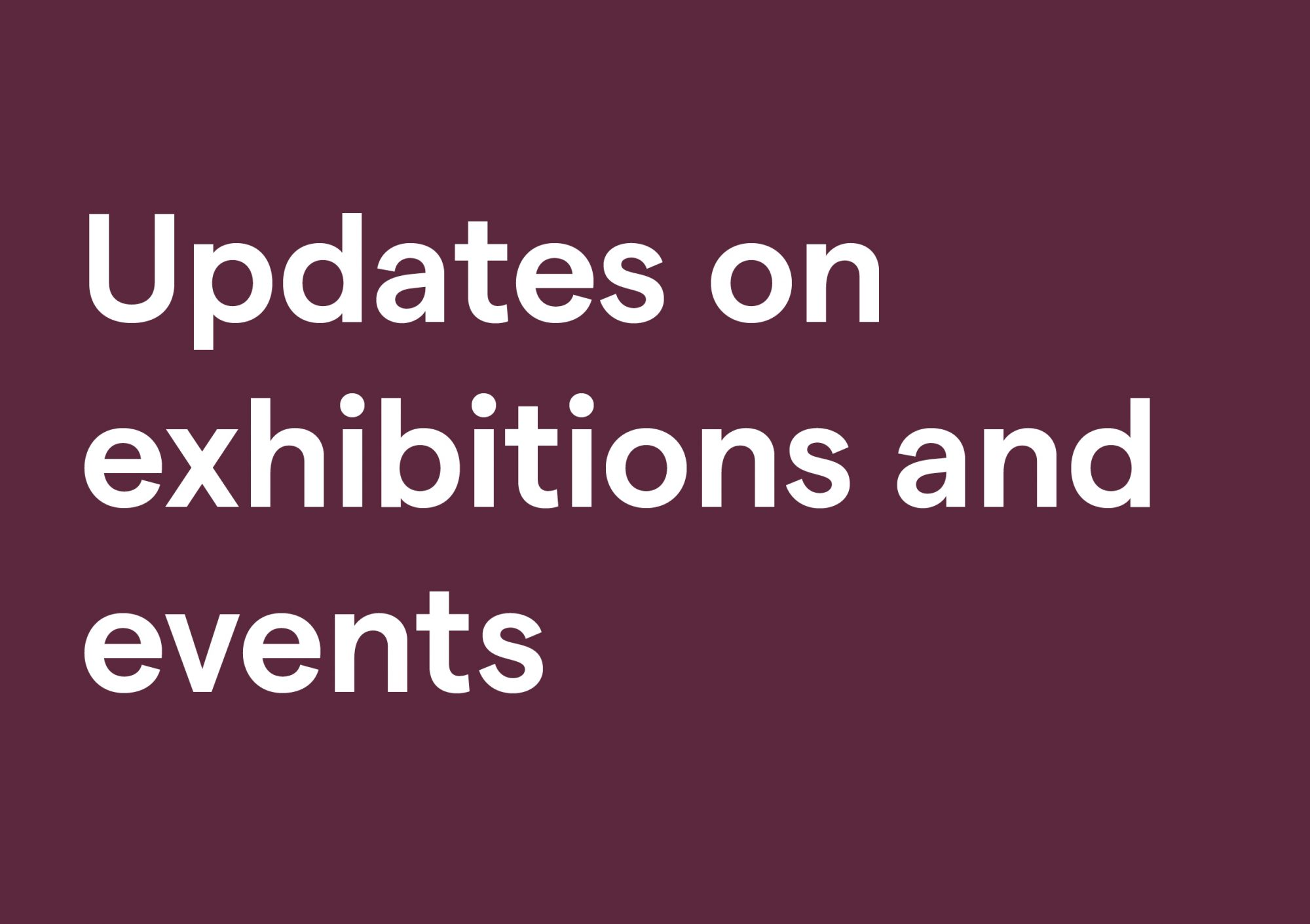 Updates on exhibitions and events — Impressions Gallery
